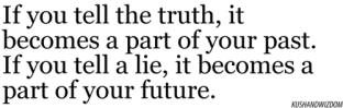 If-you-tell-the-truth-it-becomes-a-part-of-your-past